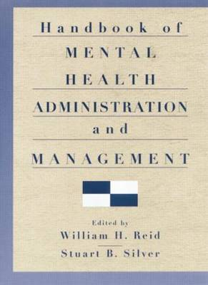Handbook of Mental Health Administration and Management by William H. Reid