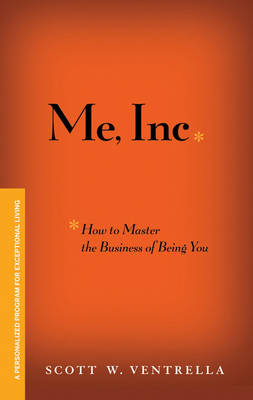 ME, Inc. How to Master the Business of Being You: A Personalized Program for Exceptional Living book