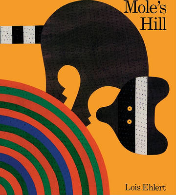 Mole's Hill by Lois Ehlert