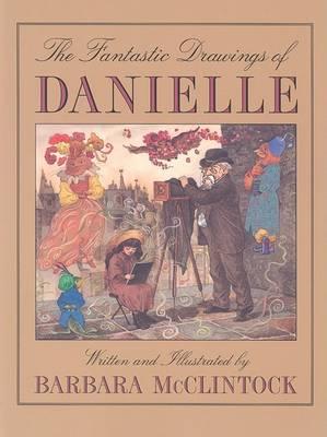 Fantastic Drawings of Danielle by Barbara Mcclintock