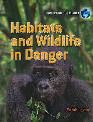Habitats and Wildlife in Danger by Sarah Levete