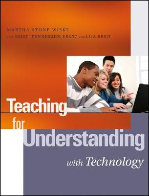Teaching for Understanding with Technology by Martha Stone Wiske