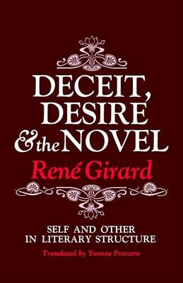 Deceit, Desire, and the Novel: Self and Other in Literary Structure by Rene Girard