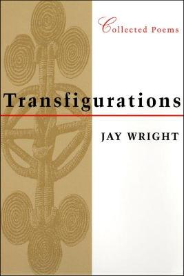 Transfigurations: Collected Poems by Jay Wright