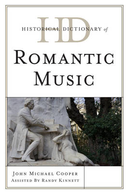 Historical Dictionary of Romantic Music by John Michael Cooper