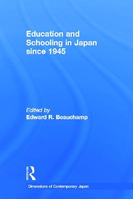Education and Schooling in Japan Since 1945 by Edward R. Beauchamp