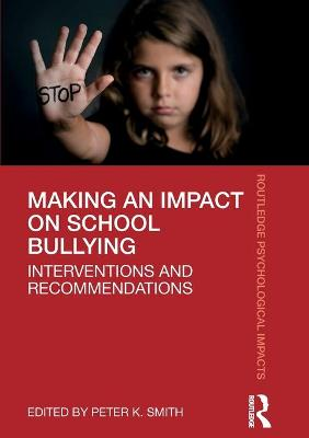 Making an Impact on School Bullying: Interventions and Recommendations by Peter K. Smith