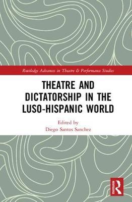 Theatre and Dictatorship in the Luso-Hispanic World book