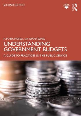 Understanding Government Budgets: A Guide to Practices in the Public Service by R. Mark Musell