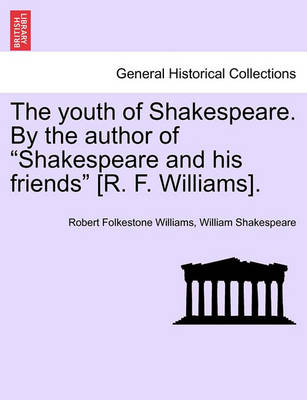 """The Youth of Shakespeare. by the Author of """"Shakespeare and His Friends"""" [R. F. Williams]. by Robert Folkestone Williams"""
