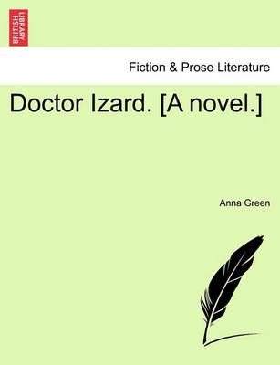 Doctor Izard. [A Novel.] by Anna Green