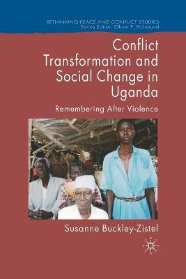 Conflict Transformation and Social Change in Uganda by Susanne Buckley-Zistel