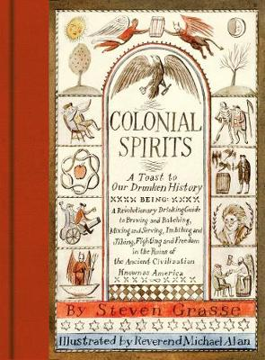 Colonial Spirits: A Toast to Our Drunken History by Steven Grasse