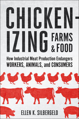 Chickenizing Farms and Food by Ellen K. Silbergeld