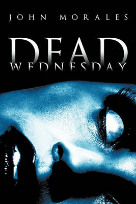 Dead Wednesday by John Morales
