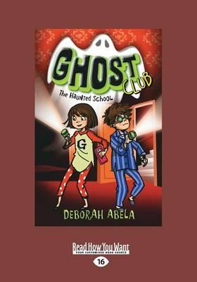 Ghost Club 2: The Haunted School by Deborah Abela