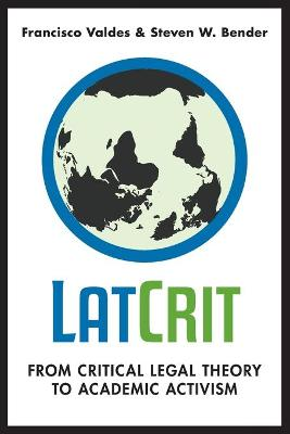 LatCrit: From Critical Legal Theory to Academic Activism book