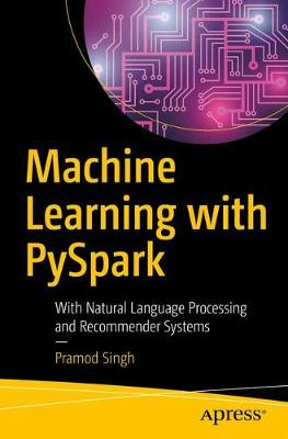 Machine Learning with PySpark: With Natural Language Processing and Recommender Systems by Pramod Singh