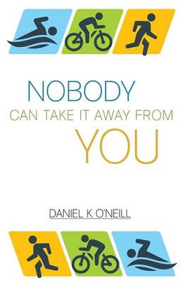 Nobody Can Take It Away from You by Daniel K O'Neill