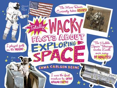 Totally Wacky Facts about Exploring Space by Emma Carlson Berne