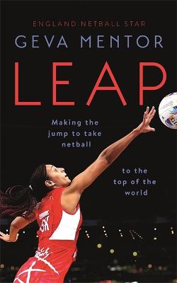 Leap: Making the jump to take netball to the top of the world by Geva Mentor