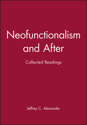 Neofunctionalism and After by Jeffrey C. Alexander