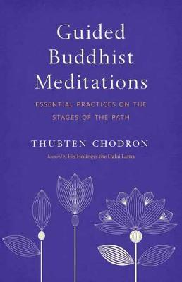 Guided Buddhist Meditations: Essential Practices on the Stages of the Path by Thubten Chodron