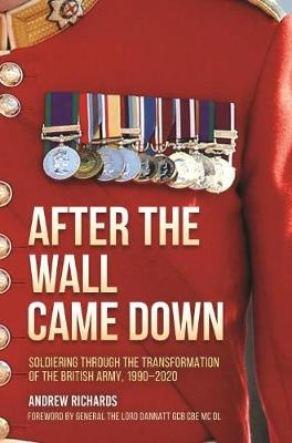 After the Wall Came Down: The British Army and its Soldiers After the Cold War by Andrew Richards