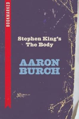 Stephen King's The Body: Bookmarked by Aaron Burch