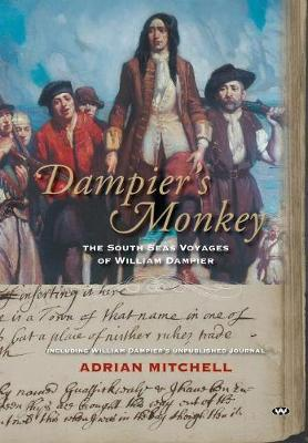 Dampier's Monkey: The south seas voyages of William Dampier by Adrian Mitchell