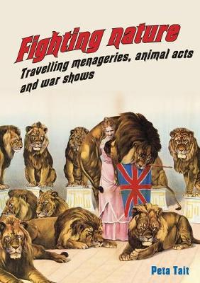 Fighting Nature: Travelling Menageries, Animal Acts and War Shows by Peta Tait
