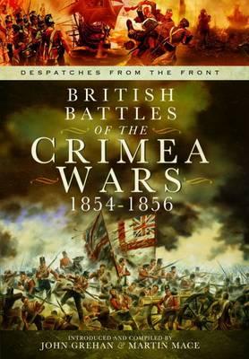 British Battles of the Crimean Wars 1854-1856 by John Grehan