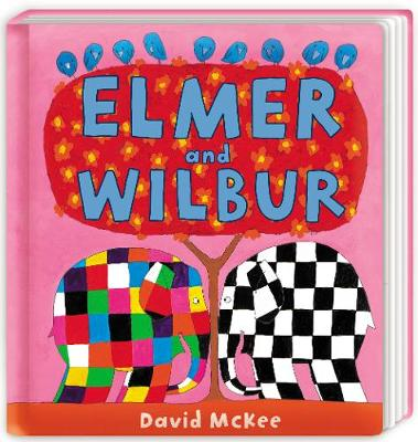 Elmer and Wilbur: Board Book by David McKee