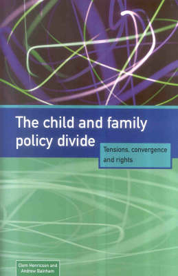 The Child and Family Policy Divide: Tensions, Convergence and Rights by Clem Henricson