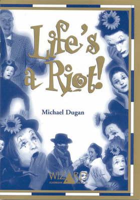 Life's a Riot! - Drama Script by Michael Dugan
