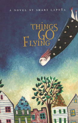 Things Go Flying by Shari Lapena