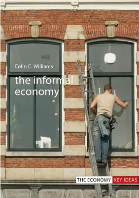 The Informal Economy by Colin C. Williams