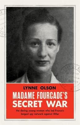 Madame Fourcade's Secret War: The daring young woman who led France's largest spy network against Hitler book