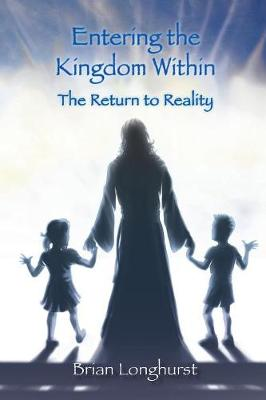 Entering the Kingdom Within by Dr Brian Longhurst