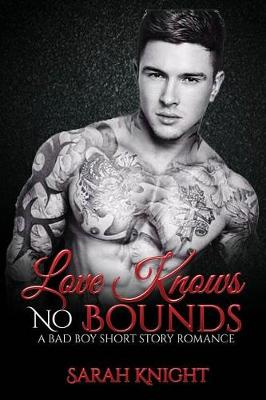 Love Knows No Bounds by Sarah Knight
