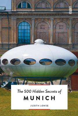 The 500 Hidden Secrets of Munich by Judith Lohse