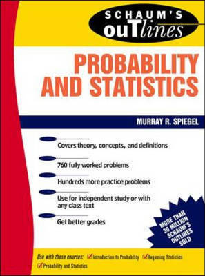 Schaum's Outline of Theory and Problems of Probability and Statistics by Murray R Spiegel