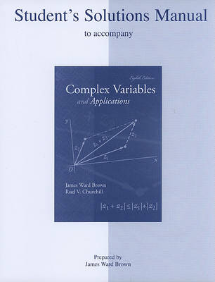 Student's Solutions Manual to Accompany Complex Variables and Applications by James Brown