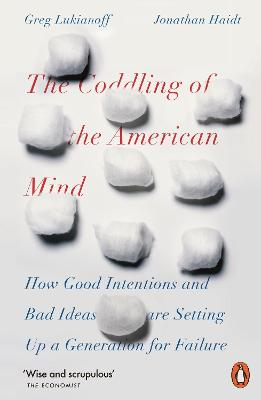 The Coddling of the American Mind: How Good Intentions and Bad Ideas Are Setting Up a Generation for Failure by Jonathan Haidt