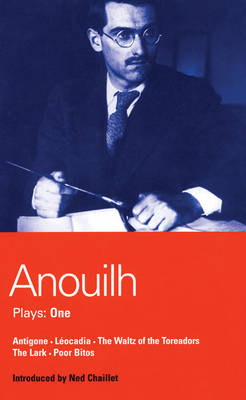 Anouilh Plays Antigone, Leocardia, The Waltz of the Toreadors, The Lark, Poor Bitos Volume One by Jean Anouilh