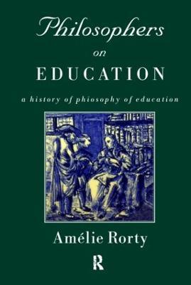 Philosophers on Education by Amelie Oksenberg Rorty