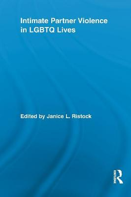 Intimate Partner Violence in LGBTQ Lives by Janice L. Ristock