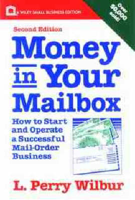 Money in Your Mailbox: How to Start and Operate a Successful Mail-order Business by L.Perry Wilbur