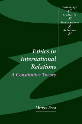 Ethics in International Relations by Mervyn Frost