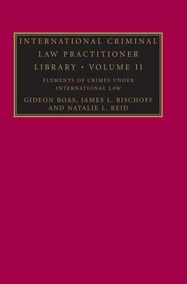 International Criminal Law Practitioner Library: Volume 2, Elements of Crimes Under International Law book